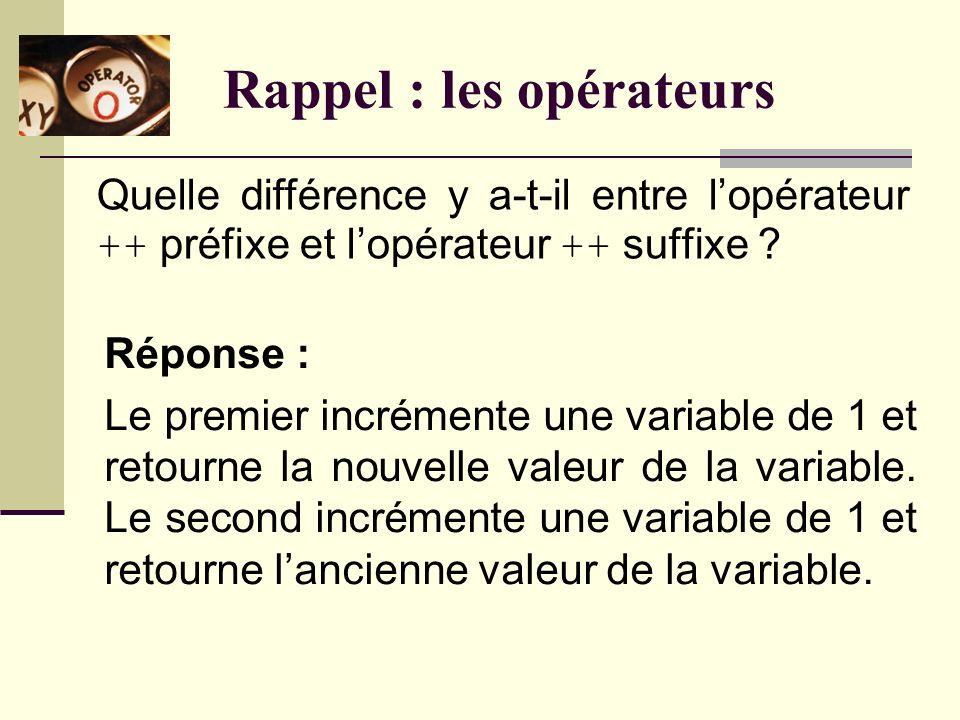 Rappel : les opérateurs Énumérez 10 opérateurs permettant de modifier le contenu dune variable.