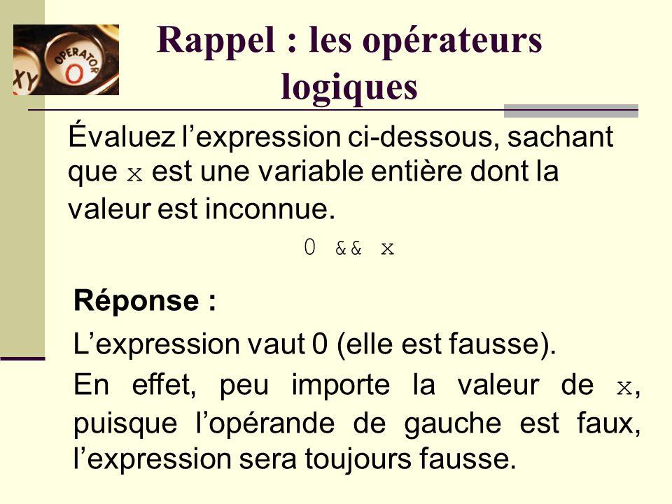 Rappel : les opérateurs logiques Quels sont les trois opérateurs logiques en C .