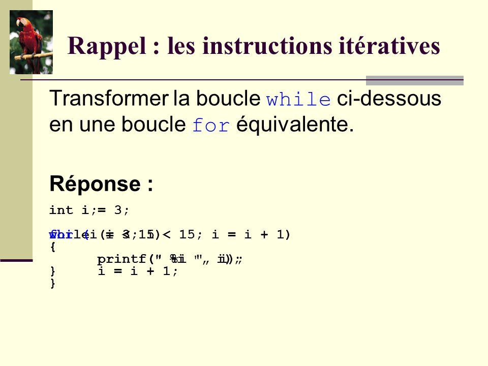 Rappel : les instructions itératives Transformer la boucle while ci-dessous en une boucle for équivalente.