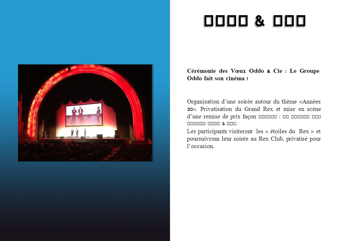 ODDO & CIE ODDO & CIE Cérémonie des Vœux Oddo & Cie : Le Groupe Oddo fait son cinéma ! Organisation dune soirée autour du thème «Années 30 ». Privatis