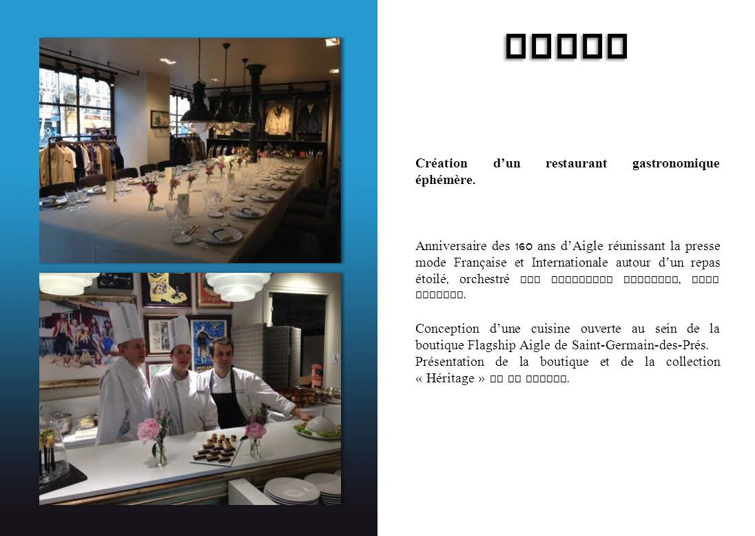 AIGLE Création dun restaurant gastronomique éphémère. Anniversaire des 160 ans dAigle réunissant la presse mode Française et Internationale autour dun