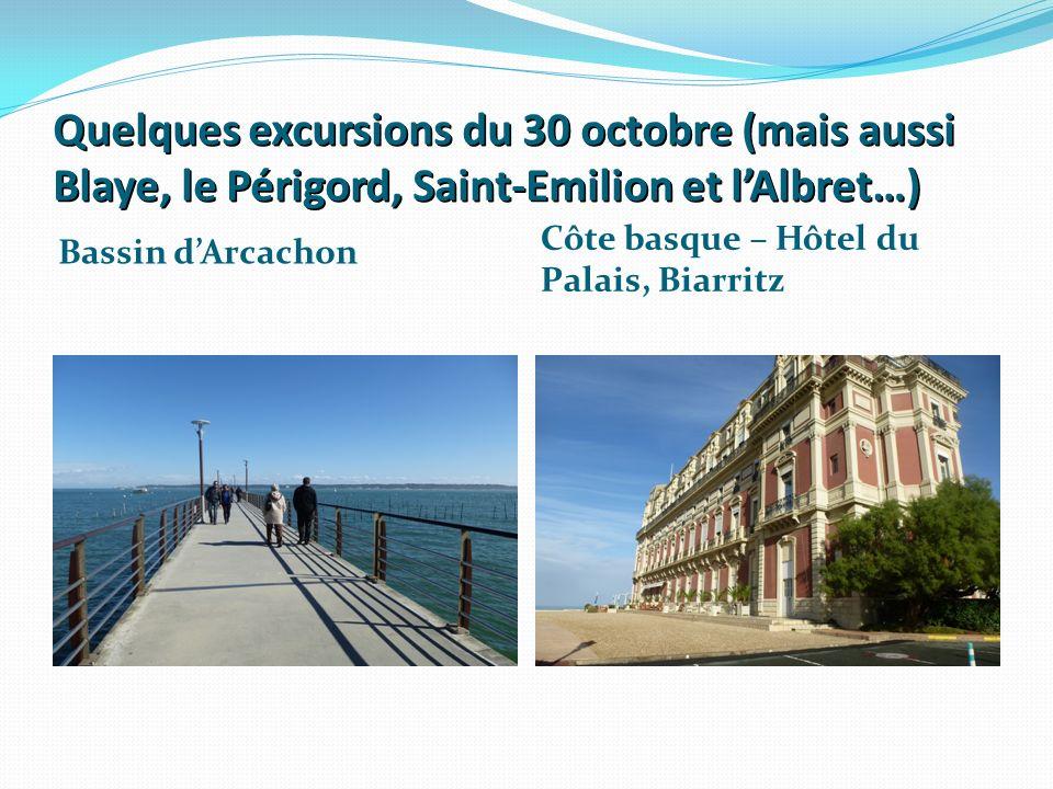 Quelques excursions du 30 octobre (mais aussi Blaye, le Périgord, Saint-Emilion et lAlbret…) Bassin dArcachon Côte basque – Hôtel du Palais, Biarritz