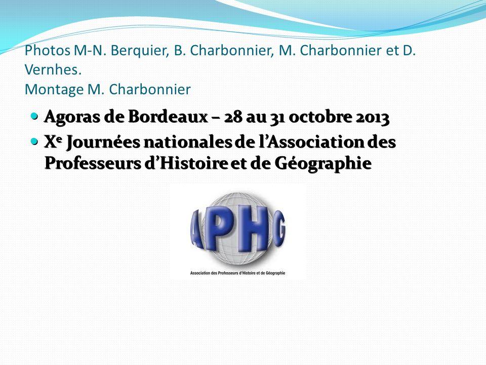 Photos M-N. Berquier, B. Charbonnier, M. Charbonnier et D. Vernhes. Montage M. Charbonnier Agoras de Bordeaux – 28 au 31 octobre 2013 Agoras de Bordea