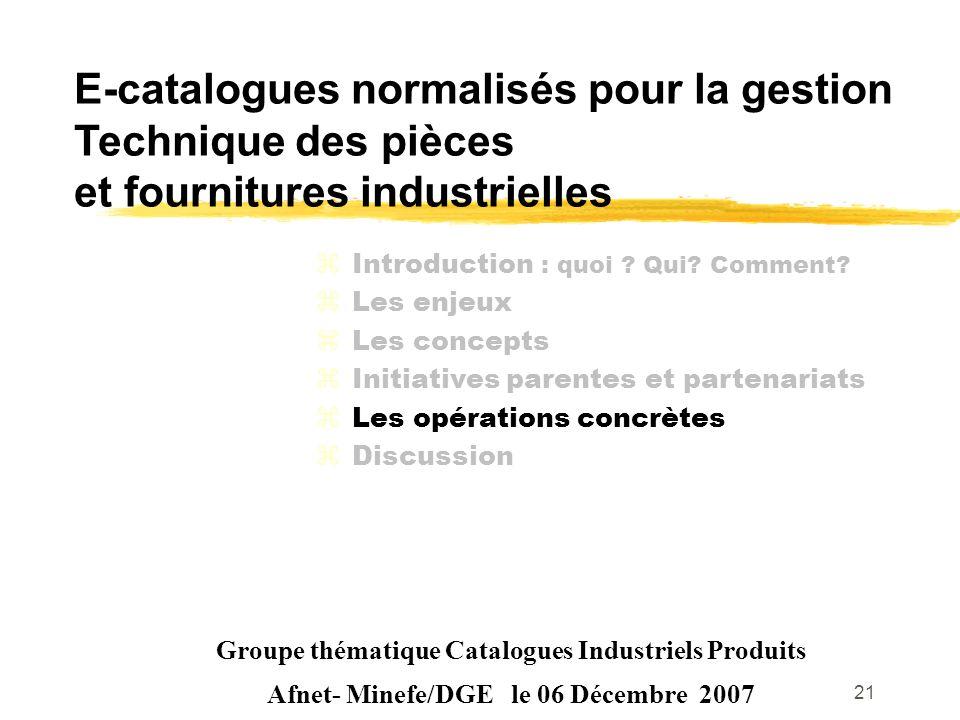 21 E-catalogues normalisés pour la gestion Technique des pièces et fournitures industrielles Groupe thématique Catalogues Industriels Produits Afnet-