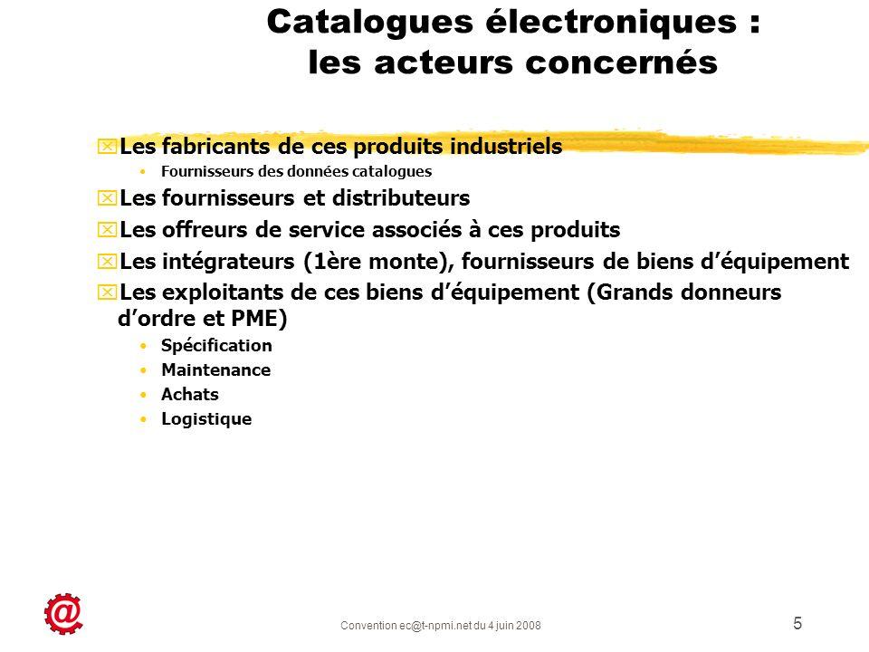 Convention ec@t-npmi.net du 4 juin 2008 5 Catalogues électroniques : les acteurs concernés xLxLes fabricants de ces produits industriels Fournisseurs