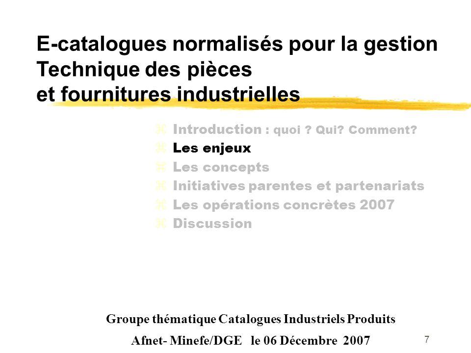 7 E-catalogues normalisés pour la gestion Technique des pièces et fournitures industrielles Groupe thématique Catalogues Industriels Produits Afnet- M