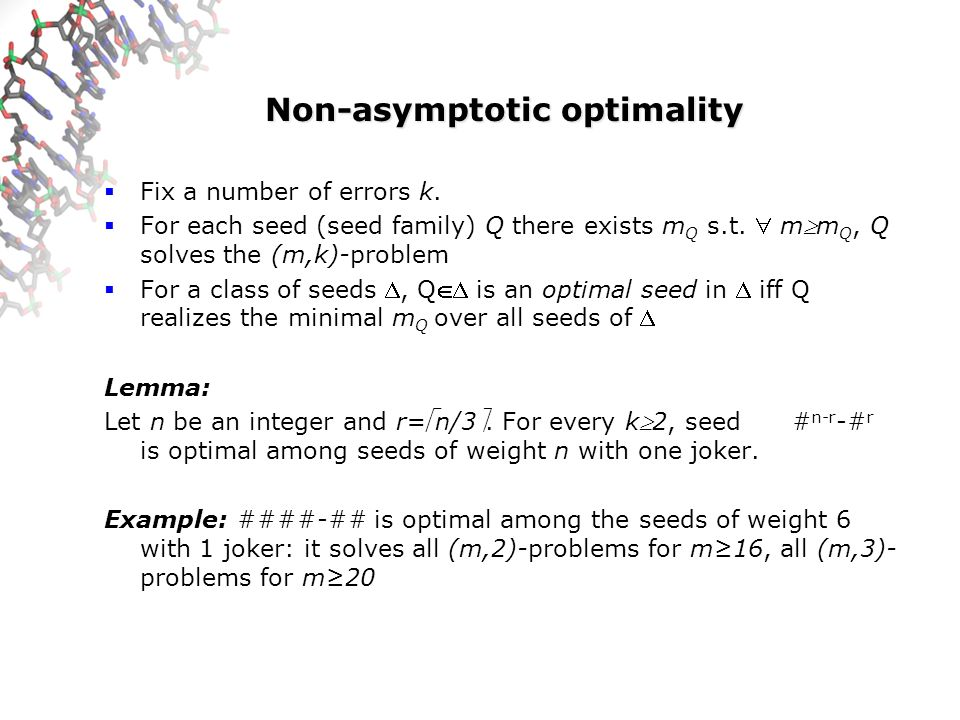 Non-asymptotic optimality Fix a number of errors k. For each seed (seed family) Q there exists m Q s.t. mm Q, Q solves the (m,k)-problem For a class o