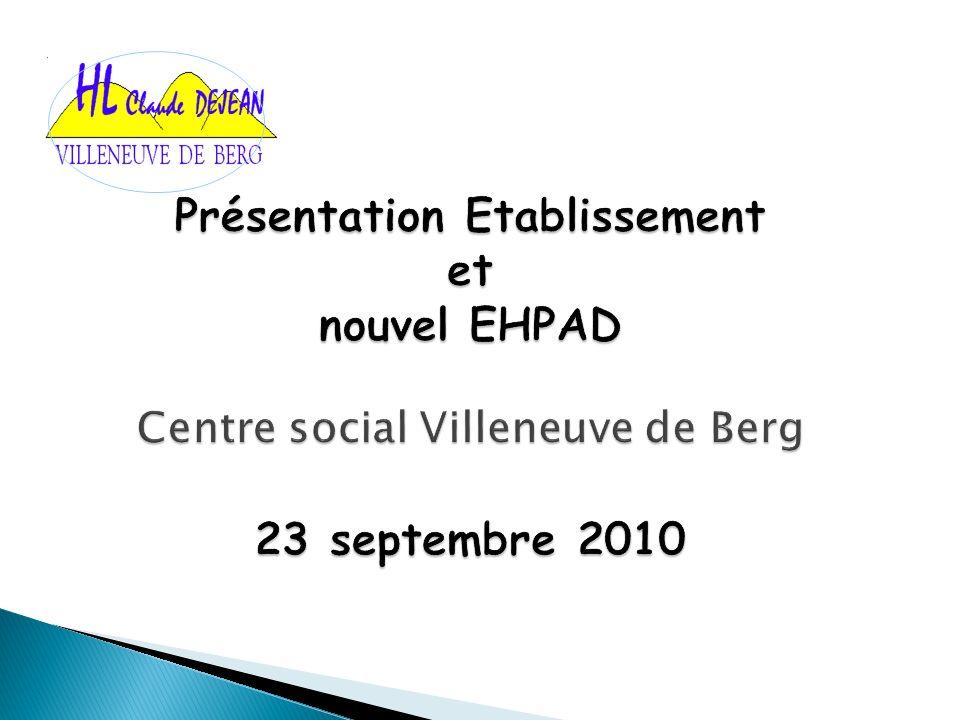 Présentation Etablissement et nouvel EHPAD Centre social Villeneuve de Berg 23 septembre 2010