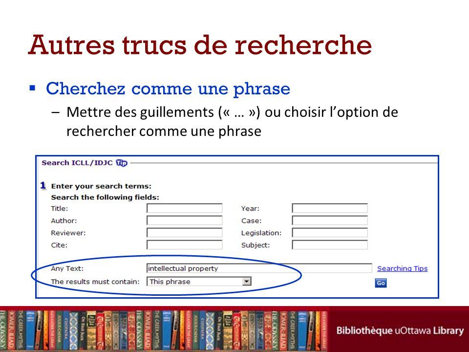 Autres trucs de recherche Cherchez comme une phrase –Mettre des guillements (« … ») ou choisir loption de rechercher comme une phrase