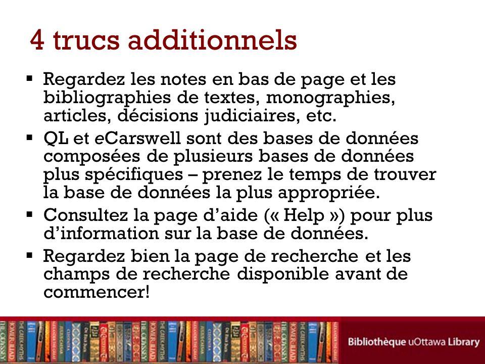 4 trucs additionnels Regardez les notes en bas de page et les bibliographies de textes, monographies, articles, décisions judiciaires, etc.