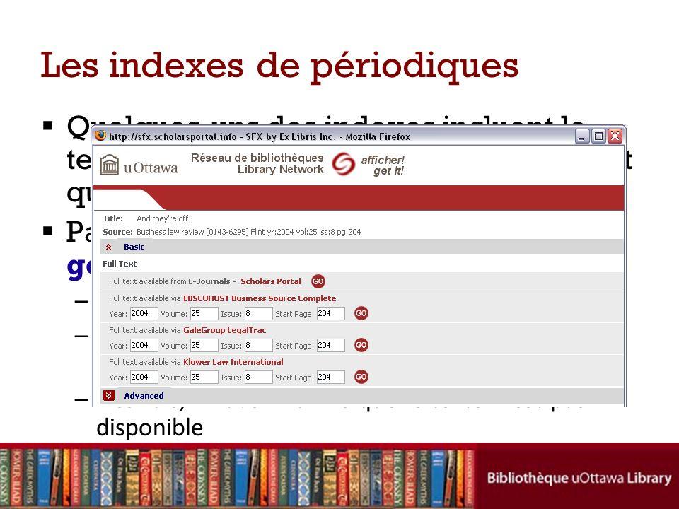 Les indexes de périodiques Quelques-uns des indexes incluent le texte complet des articles; dautres nont que la référence au document Parfois vous allez voir un lien: afficher.