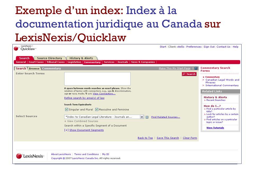 Répertoire des sources – « Rechercher une source » Exemple dun index: Index à la documentation juridique au Canada sur LexisNexis/Quicklaw