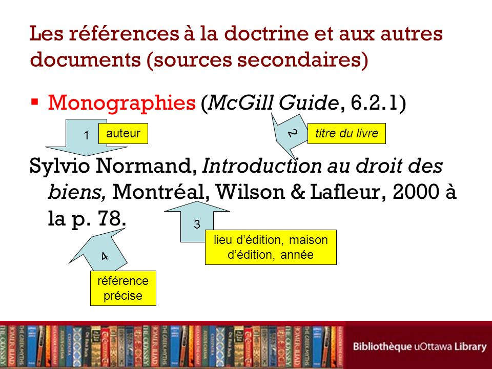 Les références à la doctrine et aux autres documents (sources secondaires) Monographies (McGill Guide, 6.2.1) Sylvio Normand, Introduction au droit de