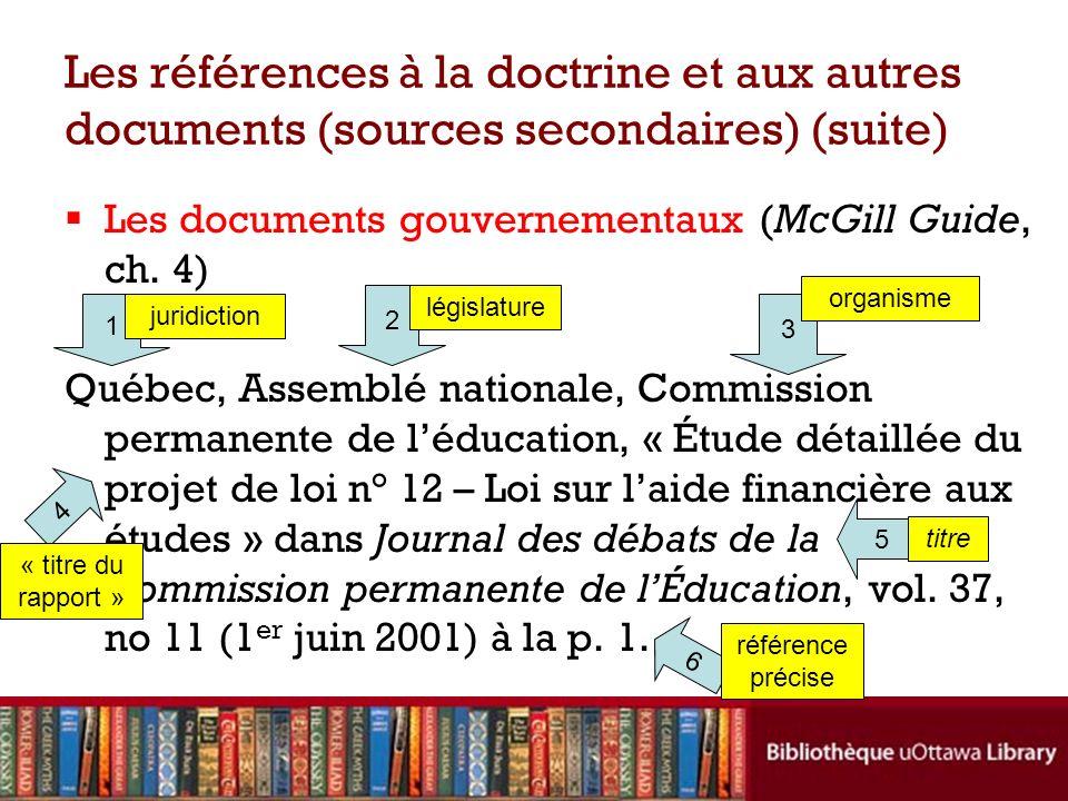 Les références à la doctrine et aux autres documents (sources secondaires) (suite) Les documents gouvernementaux (McGill Guide, ch.