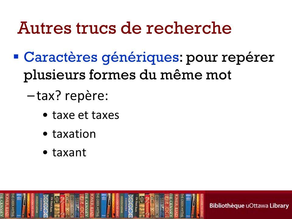 Autres trucs de recherche Caractères génériques: pour repérer plusieurs formes du même mot –tax.