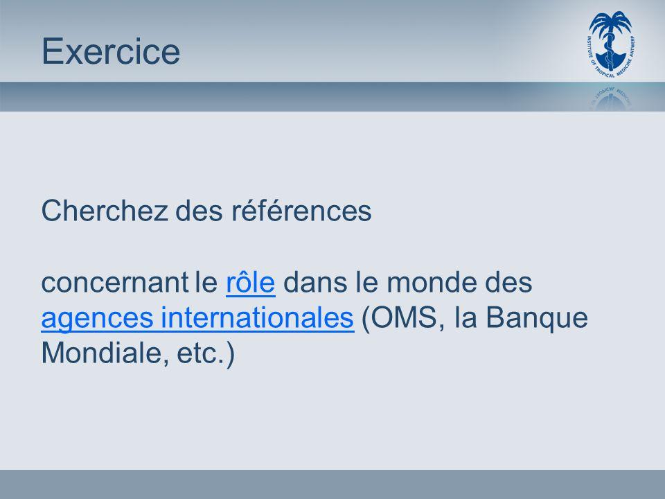 Cherchez des références concernant le rôle dans le monde des agences internationales (OMS, la Banque Mondiale, etc.) Exercice