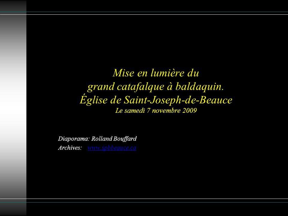 Mise en lumière du grand catafalque à baldaquin. Église de Saint-Joseph-de-Beauce Le samedi 7 novembre 2009 Diaporama: Rolland Bouffard Archives: www.