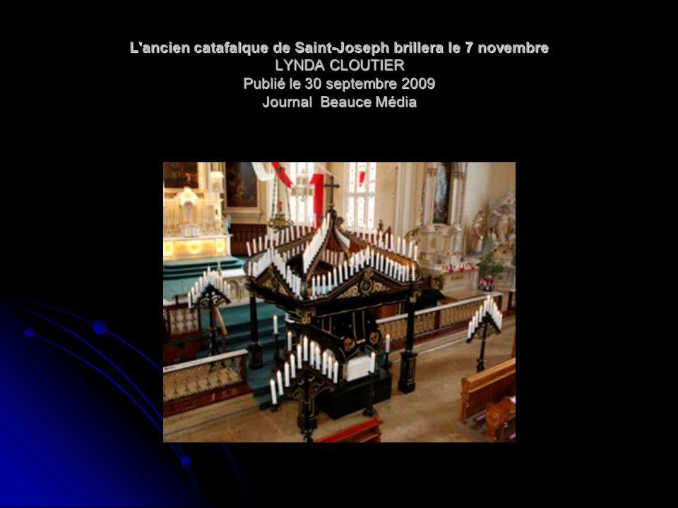 L'ancien catafalque de Saint-Joseph brillera le 7 novembre LYNDA CLOUTIER Publié le 30 septembre 2009 Journal Beauce Média