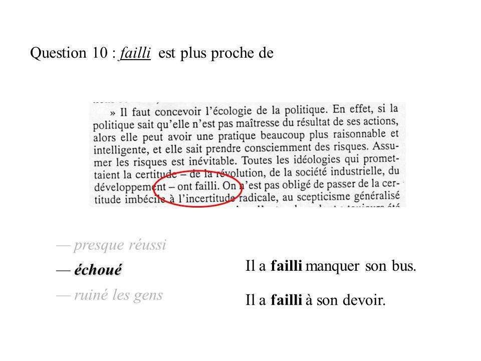Question 10 : failli est plus proche de presque réussi échoué ruiné les gens échoué presque réussi échoué ruiné les gens Il a failli manquer son bus.
