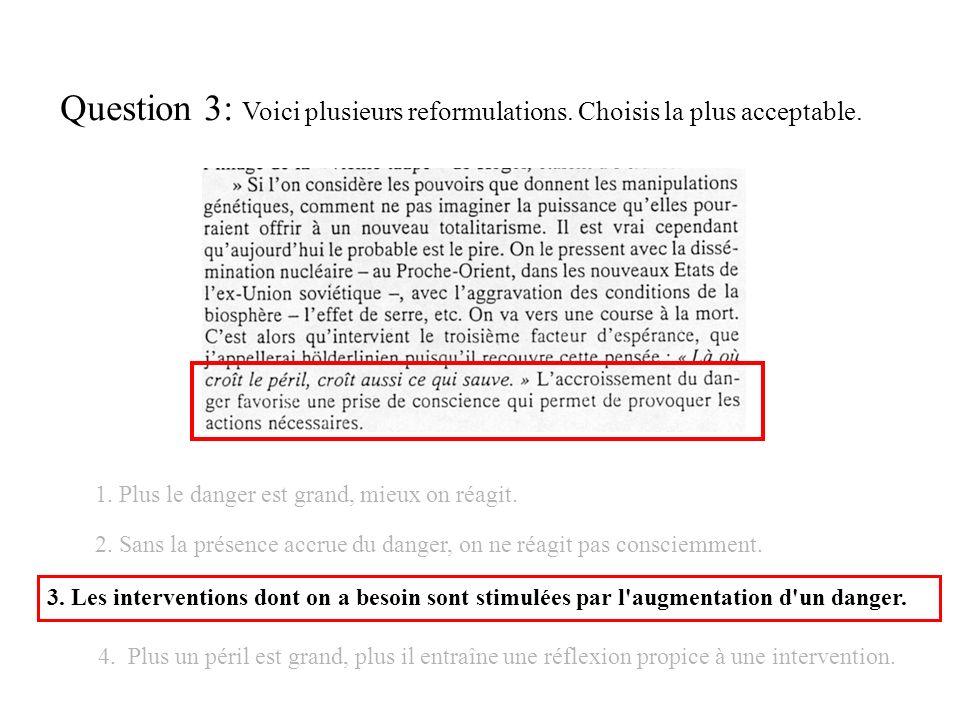 Question 3: Voici plusieurs reformulations. Choisis la plus acceptable. 4. Plus un péril est grand, plus il entraîne une réflexion propice à une inter