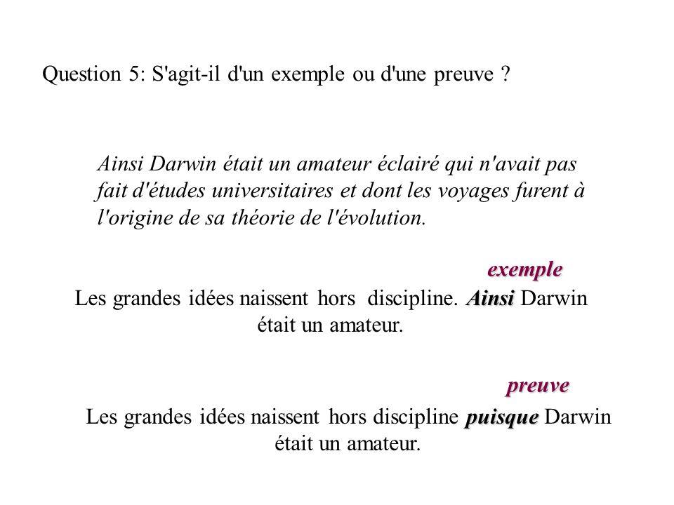 Question 5: S'agit-il d'un exemple ou d'une preuve ? Ainsi Darwin était un amateur éclairé qui n'avait pas fait d'études universitaires et dont les vo