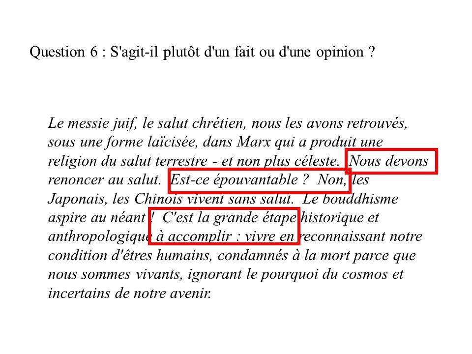 Question 6 : S'agit-il plutôt d'un fait ou d'une opinion ? Le messie juif, le salut chrétien, nous les avons retrouvés, sous une forme laïcisée, dans