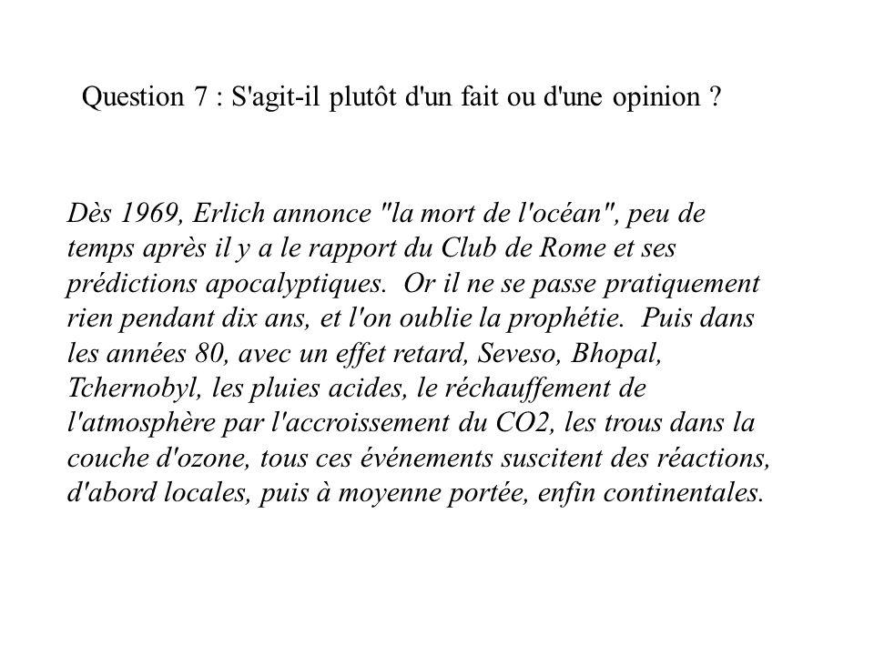 Question 7 : S'agit-il plutôt d'un fait ou d'une opinion ? Dès 1969, Erlich annonce