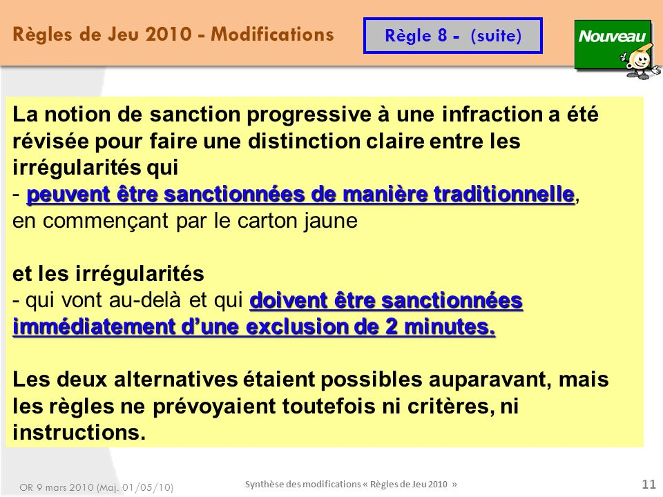Synthèse des modifications « Règles de Jeu 2010 » 11 Règle 8 - (suite) Règles de Jeu 2010 - Modifications OR 9 mars 2010 (Maj. 01/05/10) La notion de