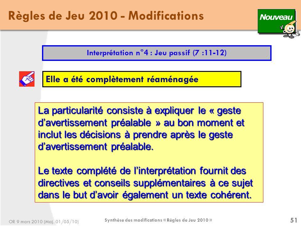Synthèse des modifications « Règles de Jeu 2010 » 51 Règles de Jeu 2010 - Modifications Interprétation n°4 : Jeu passif (7 :11-12) Elle a été complètement réaménagée OR 9 mars 2010 (Maj.