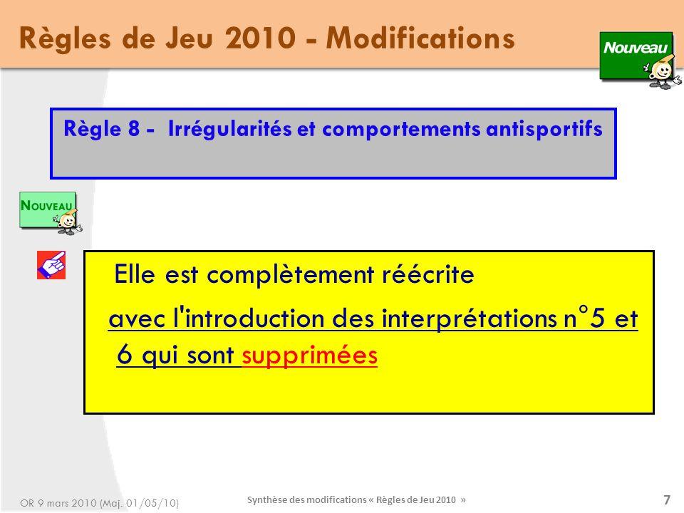 8 Règles de Jeu 2010 - Modifications Synthèse des modifications « Règles de Jeu 2010 » OR 9 mars 2010 (Maj.