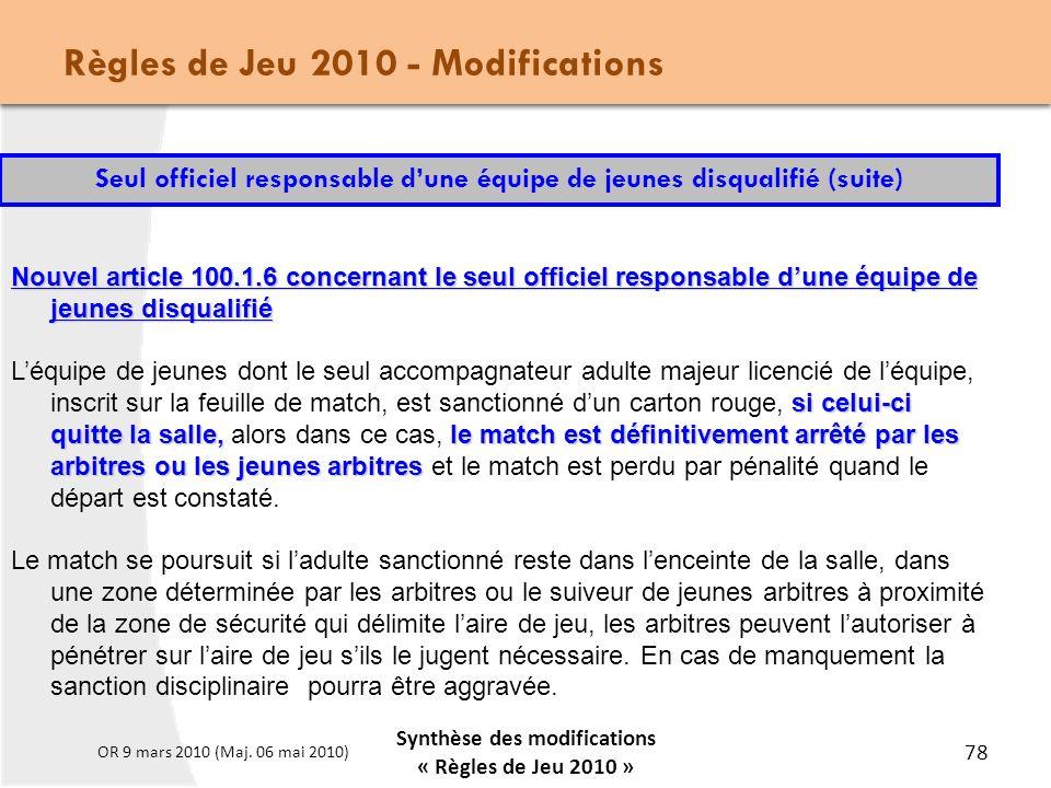 Règles de Jeu 2010 - Modifications Synthèse des modifications « Règles de Jeu 2010 » 78 OR 9 mars 2010 (Maj.
