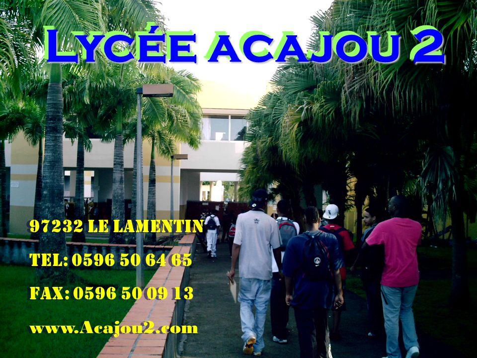 Lycée acajou 2 97232 LE LAMENTIN Tel: 0596 50 64 65 Fax: 0596 50 09 13 www.Acajou2.com 97232 LE LAMENTIN Tel: 0596 50 64 65 Fax: 0596 50 09 13 www.Aca
