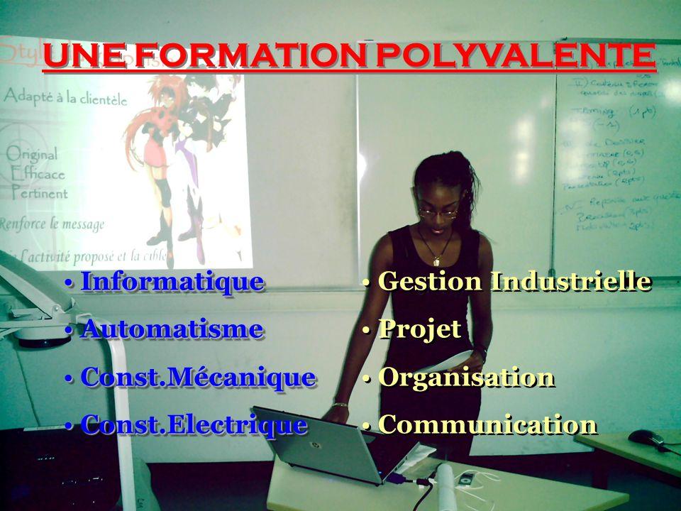 UNE FORMATION POLYVALENTE UNE FORMATION POLYVALENTE Informatique Informatique Automatisme Automatisme Const.Mécanique Const.Mécanique Const.Electrique