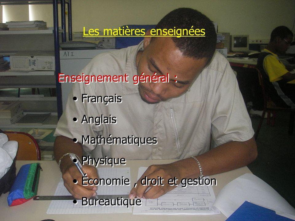 Les matières enseignées Enseignement général : Français Anglais Mathématiques Physique Économie, droit et gestion Bureautique Enseignement général : Français Anglais Mathématiques Physique Économie, droit et gestion Bureautique