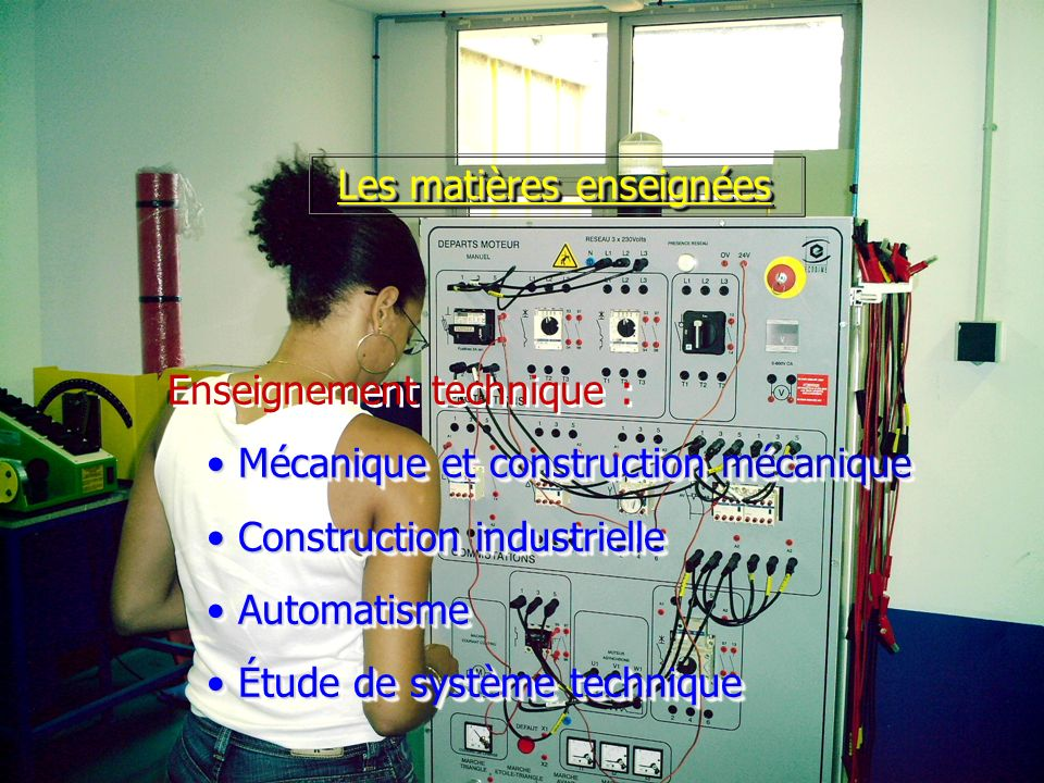 Les matières enseignées Enseignement technique : Mécanique et construction mécanique Mécanique et construction mécanique Construction industrielle Con