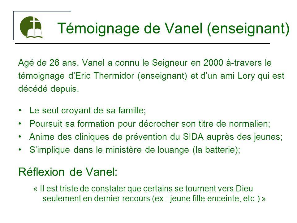 Témoignage de Vanel (enseignant) Agé de 26 ans, Vanel a connu le Seigneur en 2000 à-travers le témoignage dEric Thermidor (enseignant) et dun ami Lory