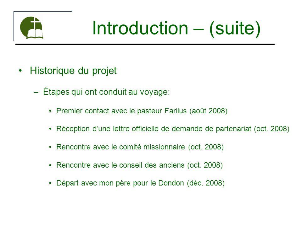 Introduction – (suite) Historique du projet –Étapes qui ont conduit au voyage: Premier contact avec le pasteur Farilus (août 2008) Réception dune lett