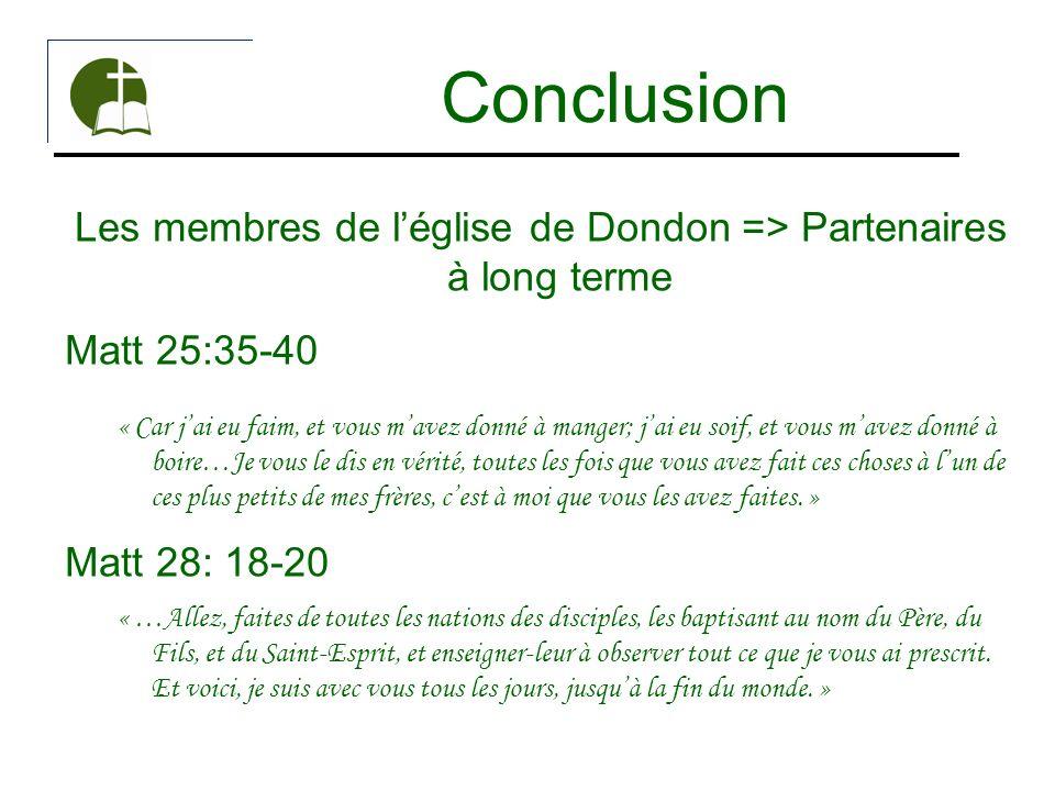 Conclusion Les membres de léglise de Dondon => Partenaires à long terme Matt 25:35-40 « Car jai eu faim, et vous mavez donné à manger; jai eu soif, et