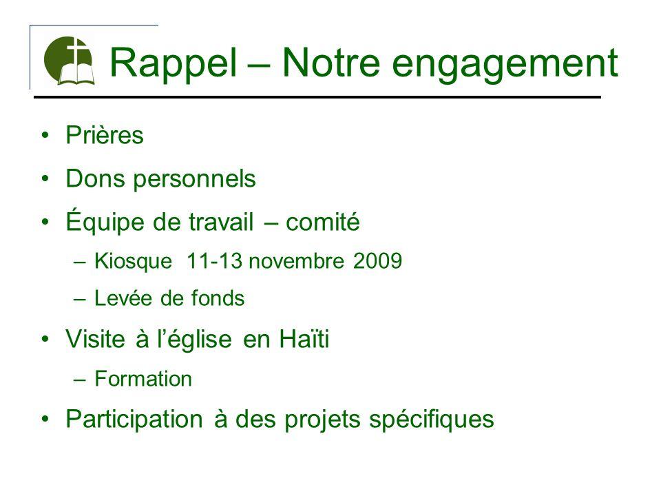 Rappel – Notre engagement Prières Dons personnels Équipe de travail – comité –Kiosque 11-13 novembre 2009 –Levée de fonds Visite à léglise en Haïti –F