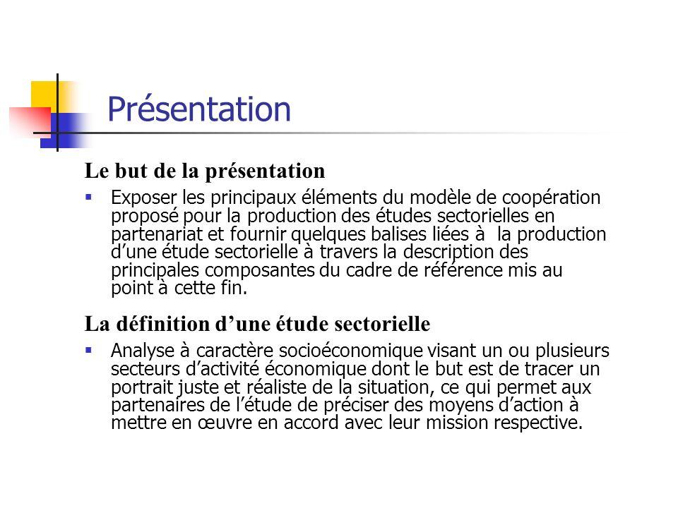 Présentation Le but de la présentation Exposer les principaux éléments du modèle de coopération proposé pour la production des études sectorielles en