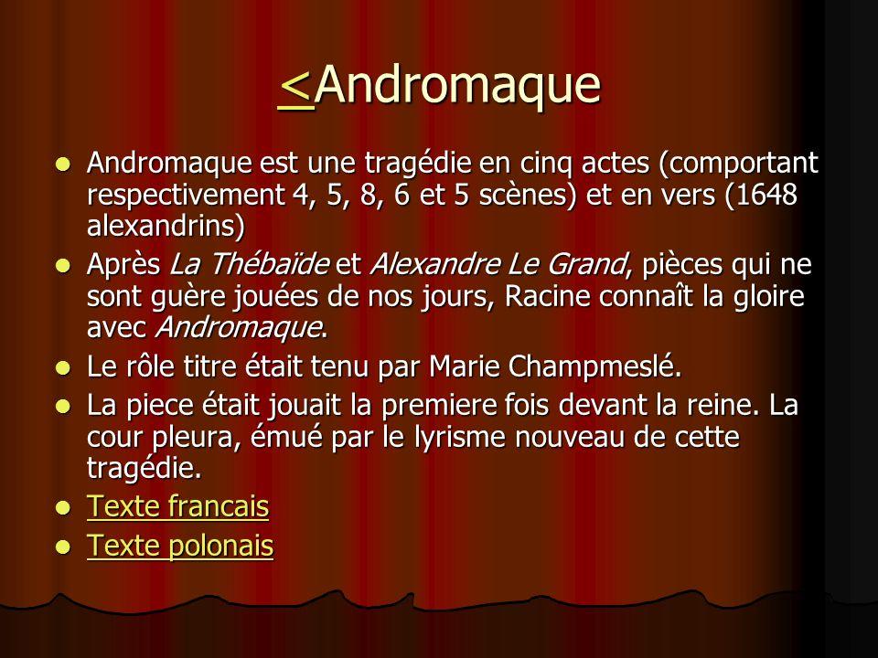 <<Andromaque < Andromaque est une tragédie en cinq actes (comportant respectivement 4, 5, 8, 6 et 5 scènes) et en vers (1648 alexandrins) Andromaque e