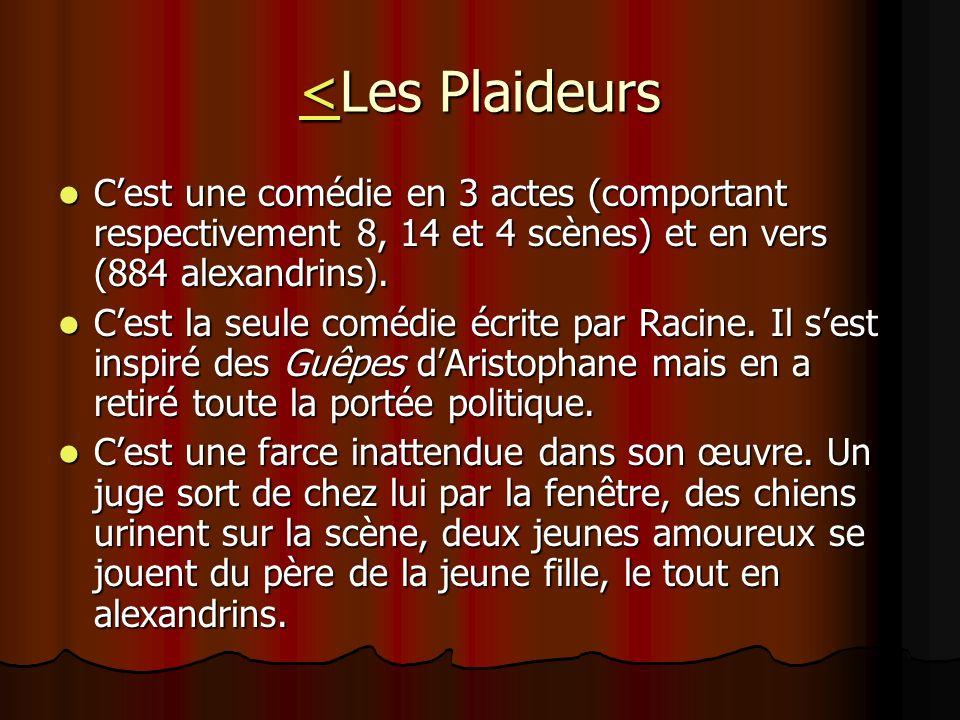 <<Les Plaideurs < Cest une comédie en 3 actes (comportant respectivement 8, 14 et 4 scènes) et en vers (884 alexandrins). Cest une comédie en 3 actes