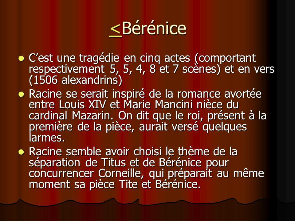 <<Bérénice < Cest une tragédie en cinq actes (comportant respectivement 5, 5, 4, 8 et 7 scènes) et en vers (1506 alexandrins) Cest une tragédie en cin