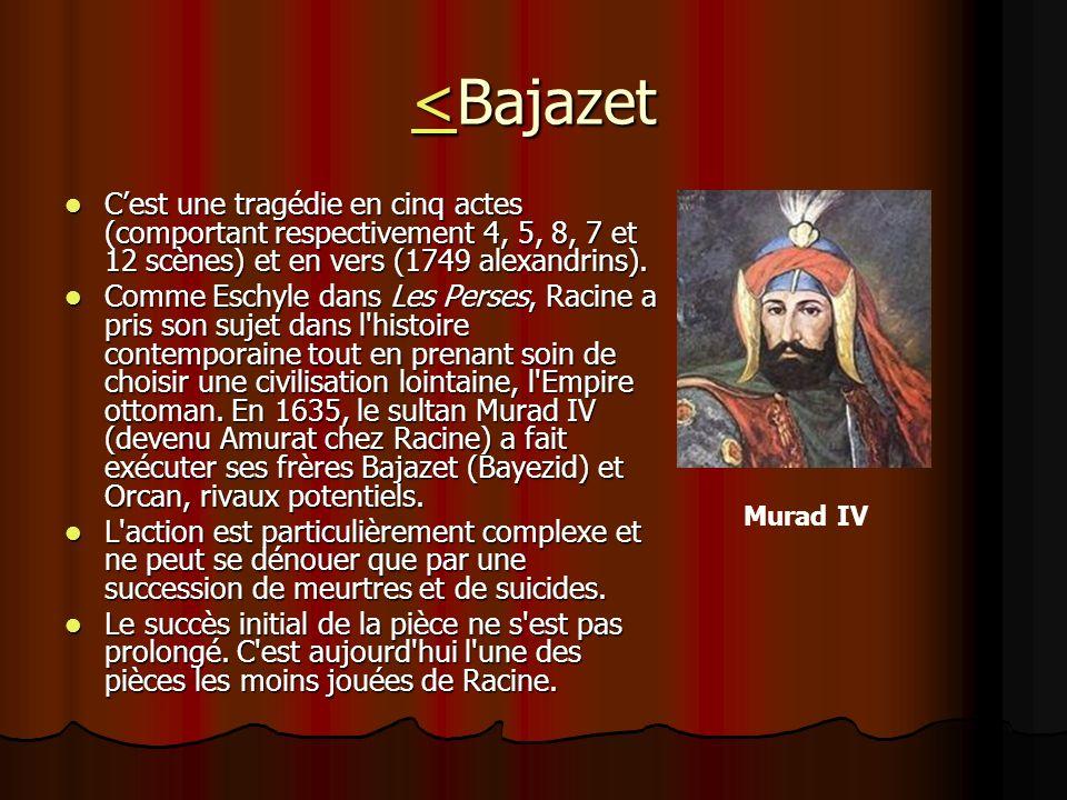 <<Bajazet < Cest une tragédie en cinq actes (comportant respectivement 4, 5, 8, 7 et 12 scènes) et en vers (1749 alexandrins). Cest une tragédie en ci