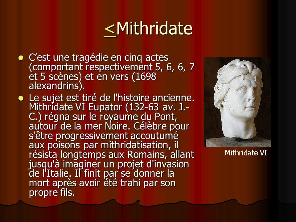 <<Mithridate < Cest une tragédie en cinq actes (comportant respectivement 5, 6, 6, 7 et 5 scènes) et en vers (1698 alexandrins). Cest une tragédie en