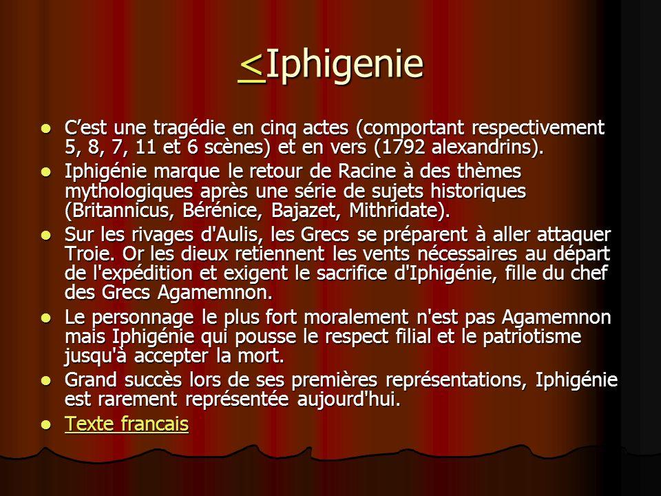 <<Iphigenie < Cest une tragédie en cinq actes (comportant respectivement 5, 8, 7, 11 et 6 scènes) et en vers (1792 alexandrins). Cest une tragédie en