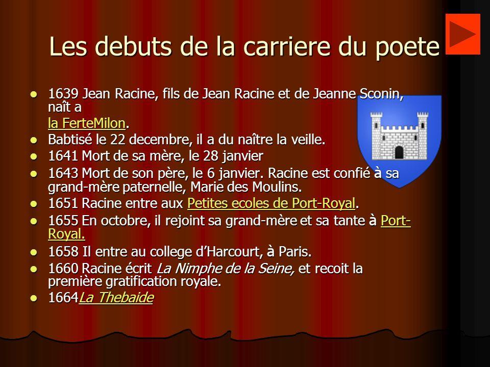 Les debuts de la carriere du poete 1639 Jean Racine, fils de Jean Racine et de Jeanne Sconin, naît a 1639 Jean Racine, fils de Jean Racine et de Jeann
