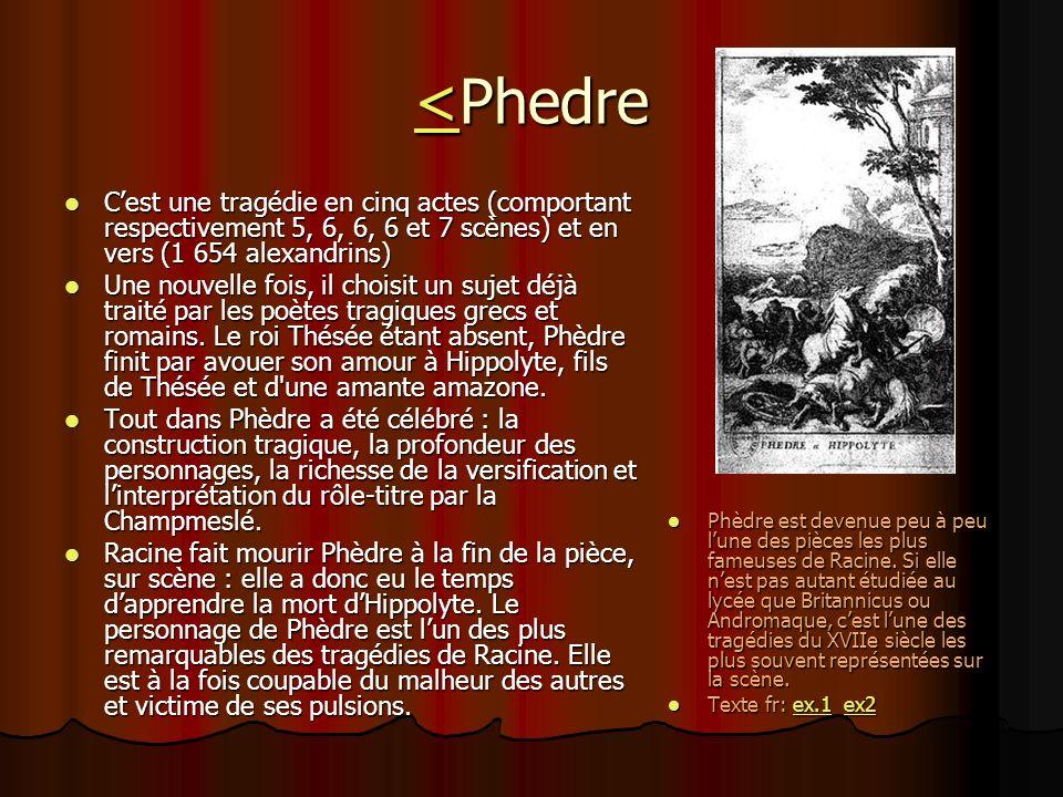 <<Phedre < Cest une tragédie en cinq actes (comportant respectivement 5, 6, 6, 6 et 7 scènes) et en vers (1 654 alexandrins) Cest une tragédie en cinq