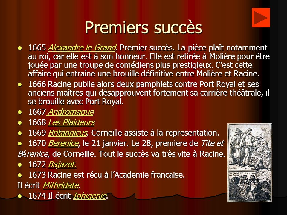 Premiers succès 1665 Alexandre le Grand. Premier succès. La pièce plaît notamment au roi, car elle est à son honneur. Elle est retirée à Molière pour