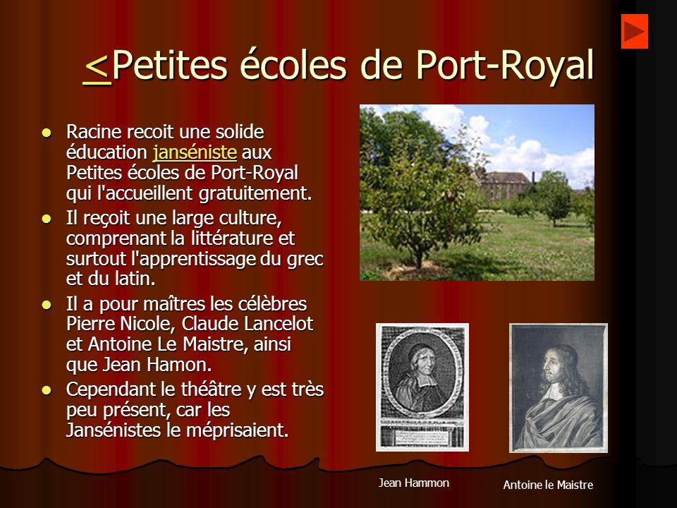 <<Petites écoles de Port-Royal < Racine recoit une solide éducation janséniste aux Petites écoles de Port-Royal qui l'accueillent gratuitement. Racine